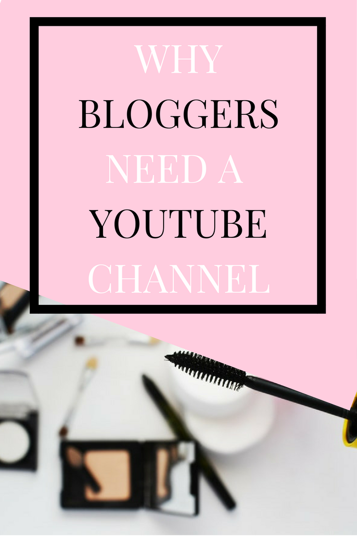 why bloggers need a youtube channel
